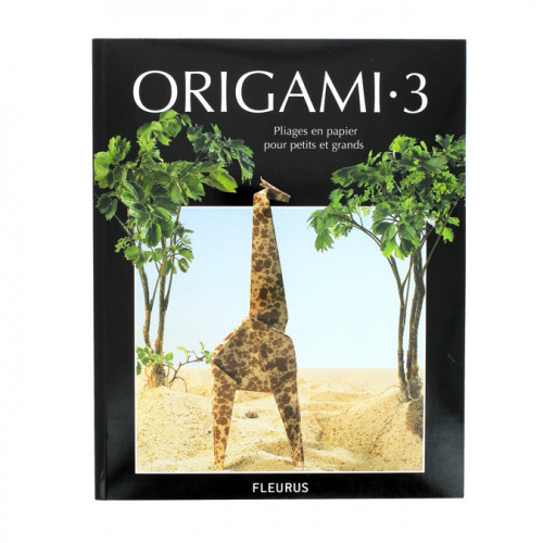 Origami 3 - Pliages en papier pour petits et grands